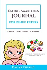 Eating Awareness Journal for BINGE EATERS: A Food Crazy Mind Journal 6x9 (Guided Journals & Trackers) Paperback
