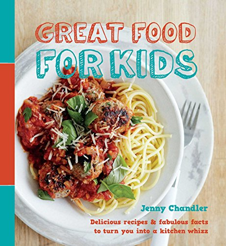Great Food for Kids: Delicious recipes and fabulous facts to turn you into a kitchen whiz by Jenny Chandler