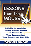 Lessons From the Mouse : A Guide for Applying Disney World's Secrets of Success to Your Organization, Your Career, and Your Life