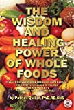 Wisdom and Healing Power of Whole Foods, Patrick Quillin, 0963837273