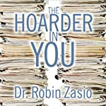 The Hoarder in You: How to Live a Happier, Healthier, Uncluttered Life | Dr. Robin Zasio