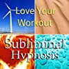 Love Your Workout with Subliminal Affirmations