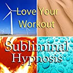Love Your Workout with Subliminal Affirmations: Enjoy Exercising & Tips for Working Out, Solfeggio Tones, Binaural Beats, Self Help Meditation Hypnosis | Subliminal Hypnosis