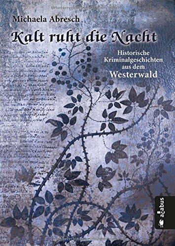Kalt ruht die Nacht. Historische Kriminalgeschichten aus dem Westerwald