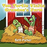 Tom Turtle Visits Grandma's Farm, Beth Parker, 145601000X
