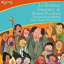 La Troisième Vengeance de Robert Poutifard | Livre audio Auteur(s) : Jean-Claude Mourlevat Narrateur(s) : Jean-Claude Mourlevat