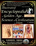Illustrated Encyclopedia of Golden Age of Science and Civilization in Islam: The Origins and Sustainable Ethical Applications of Practical Empirical Experimental Scientific Method