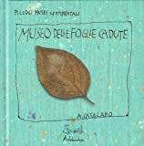 Il museo delle foglie cadute. Ediz. illustrata