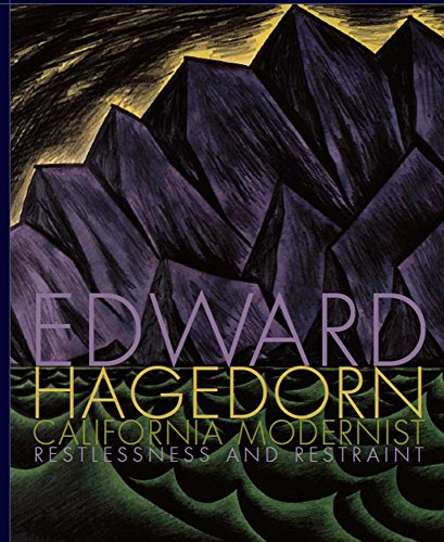 EDWARD HAGEDORN: CALIFORNIA MODERNIST, RESTLESSNESS AND RESTRAINT