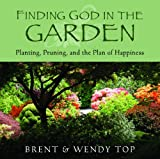 Finding God in the Garden, Brent L. Top and Wendy C. Top, 1606412302