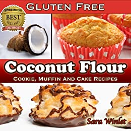 Coconut Flour (Gluten Free, Cookie, Muffin And Cake Recipes Book 1) by [Winlet, Sara]