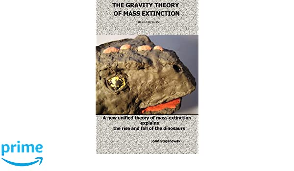 The gravity theory of mass extinction a new unified theory of the gravity theory of mass extinction a new unified theory of mass extinction explains the rise and fall of the dinosaurs john stojanowski 9780981922140 fandeluxe Images
