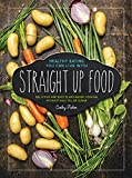 img - for Straight Up Food: Delicious and Easy Plant-based Cooking without Salt, Oil or Sugar book / textbook / text book