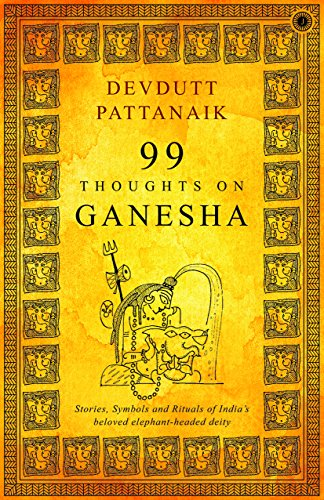 99 Thoughts On Ganesha/Stories,Symbols and Rituals of Indias beloved elephant-headed deity