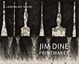 Jim Dine Printmaker: Leaving My Tracks, Clifford Ackley, Patrick Murphy, 0878467777