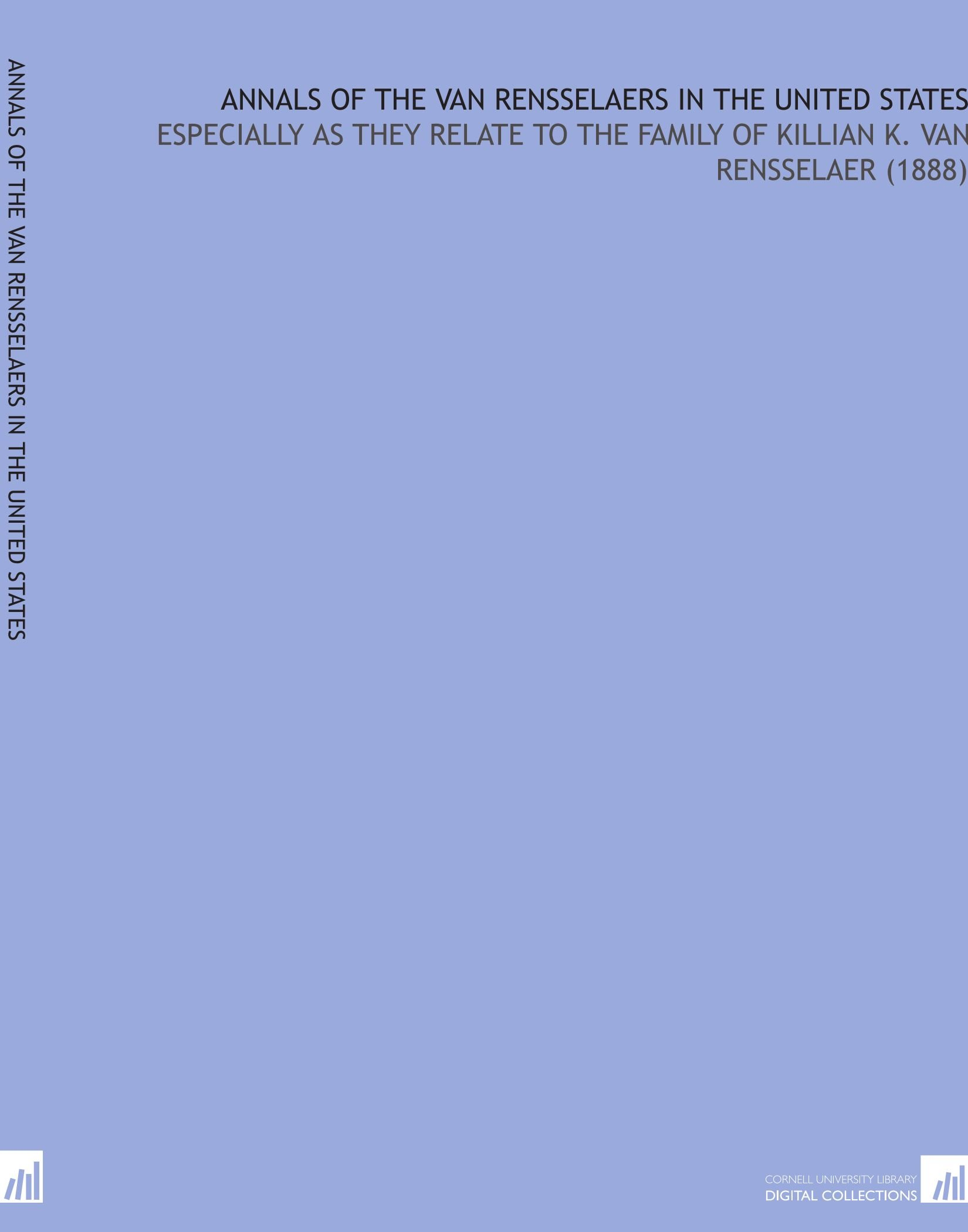 Annals of the Van Rensselaers in the United States: Especially as They Relate to the Family of Killian K. Van Rensselaer (1888) ebook
