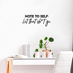 """Vinyl Wall Art Decal - Note to Self Let That Sht Go - 10"""" x 25"""" - Trendy Sarcastic Funny Adult Joke Quote Sticker for Office Work Business Store Coffee Shop Home Bedroom Living Room Decor"""