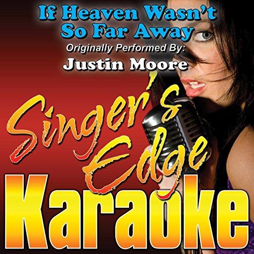 If Heaven Wasn't so Far Away (Originally Performed by Justin Moore) [Karaoke (Away Karaoke Music)