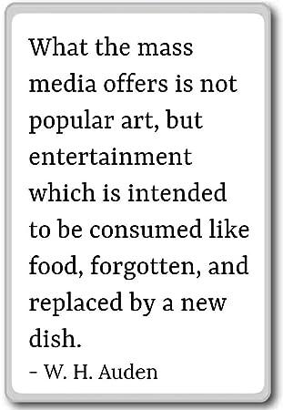 What The Mass Media Offers Is Not Popular Art W H Auden