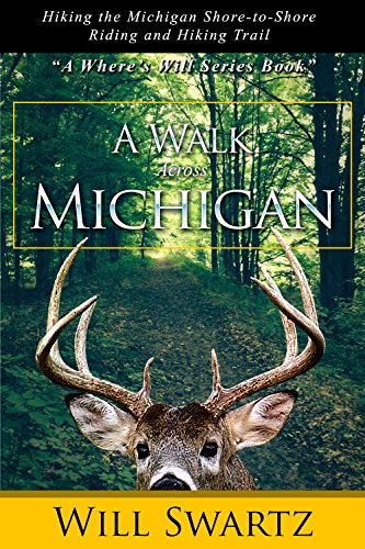 A Walk Across Michigan: Hiking the Michigan Shore-to-Shore Riding and Hiking Trail (A Where's Will Series Book Book 1) by [Swartz, Will]