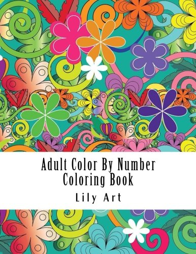 Adult Color By Number Coloring Book: Large Print Color By Number Coloring Book for Adults with Flowers, Butterflies, Inspirational Words and More (Color By Number For Adults)