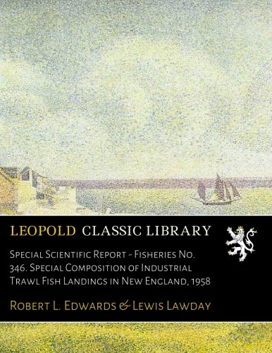 Download Special Scientific Report - Fisheries No. 346. Special Composition of Industrial Trawl Fish Landings in New England, 1958 pdf epub