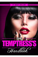 The Temptress's Handbook: The Real Dirty, Naughty Secrets to Make Your Man FOREVER LUST After You Kindle Edition