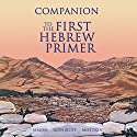Companion to the First Hebrew Primer Speech by Irene Resnikoff, Etheyln Simon, Linda Motzkin Narrated by Reuven Trabin, Debby Graudenz