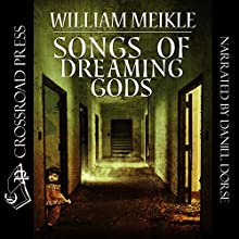 Songs of Dreaming Gods Audiobook by William Meikle Narrated by Daniel Dorse