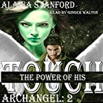 The Power of His Touch: Archangel, Book 2 | Alaina Stanford