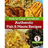 How to Cook Jamaican Cookbook 1: Authentic Fish & Meat Recipes (The Back to the Kitchen Cookbook Series)