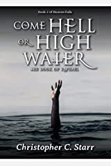 Come Hell or High Water: The Book of Raphael (Heaven Falls 2) Kindle Edition