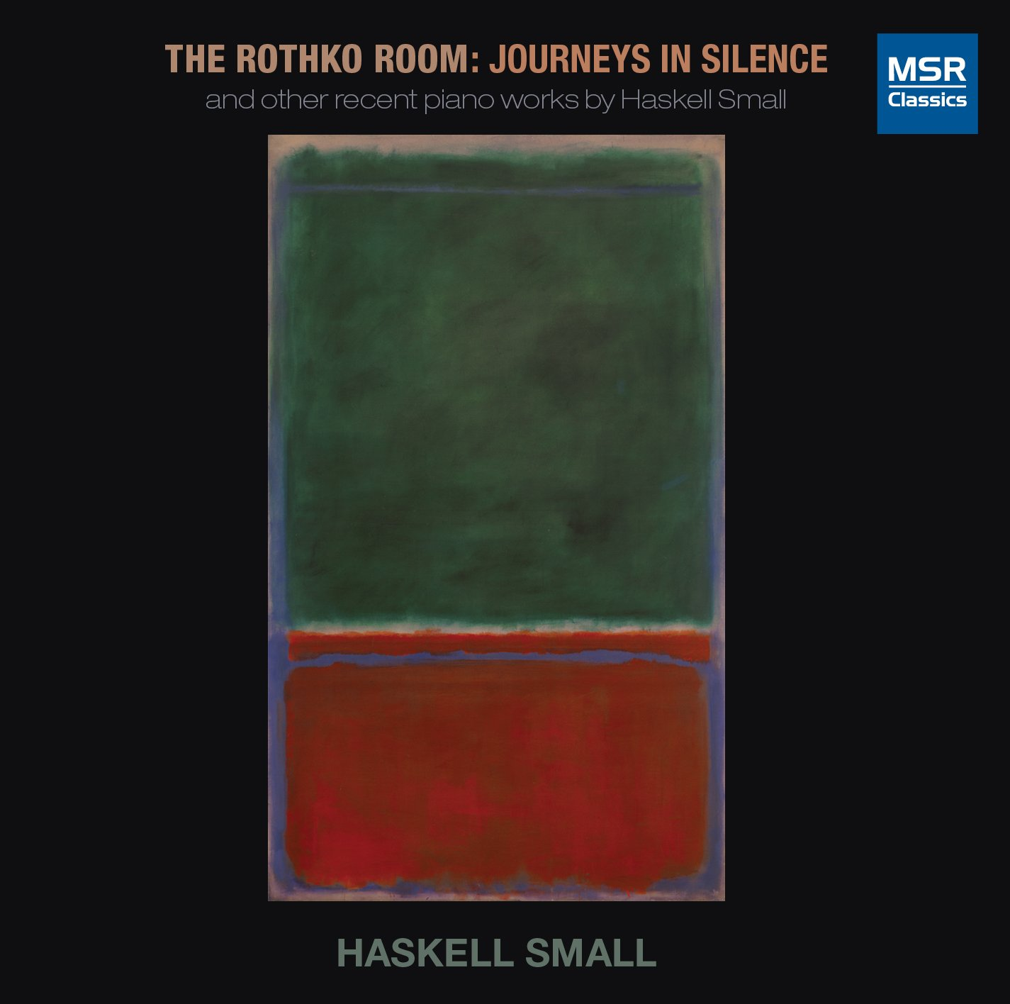 Haskell Small: The Rothko Room - Journeys in Silence (2010), and other recent piano works; Visions of Childhood (2011); A Glimpse of Silence (2013) [World Premiere Recordings]