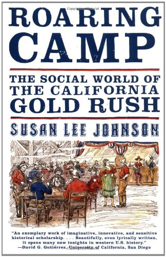 Roaring Camp: The Social World of the California Gold Rush