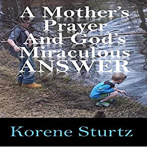 A Mother's Prayer and God's Miraculous Answer Audiobook