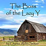 The Boss of the Lazy Y   Charles Alden Seltzer