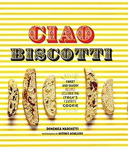 Ciao Biscotti Recipes Celebrating Favorite ebook
