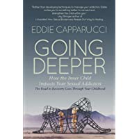 Going Deeper: How the Inner Child Impacts Your Addiction: The Road to Recovery Goes Through Your Childhood