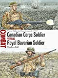 img - for Canadian Corps Soldier vs Royal Bavarian Soldier: Vimy Ridge to Passchendaele 1917 (Combat) book / textbook / text book