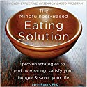 The Mindfulness-Based Eating Solution: Proven Strategies to End Overeating, Satisfy Your Hunger, and Savor Your Life Hörbuch von Lynn Rossy PhD Gesprochen von: Melinda Wade
