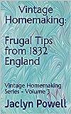 Vintage Homemaking: Frugal Tips from 1832 England: Vintage Homemaking Series - Volume 3