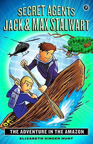 Secret Agents Jack and Max Stalwart: Book 2: The Adventure in the Amazon: Brazil (The Secret Agents Jack and Max Stalwart Series)