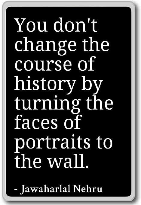 You don t cambiar el curso de la historia por... - Jawaharlal ...
