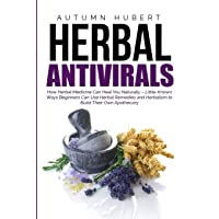 Herbal Antivirals: How Herbal Medicine Can Heal You Naturally – Little Known Ways...