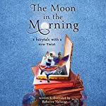 The Moon in the Morning: A Fairytale with a New Twist | Rebecca Nebesar