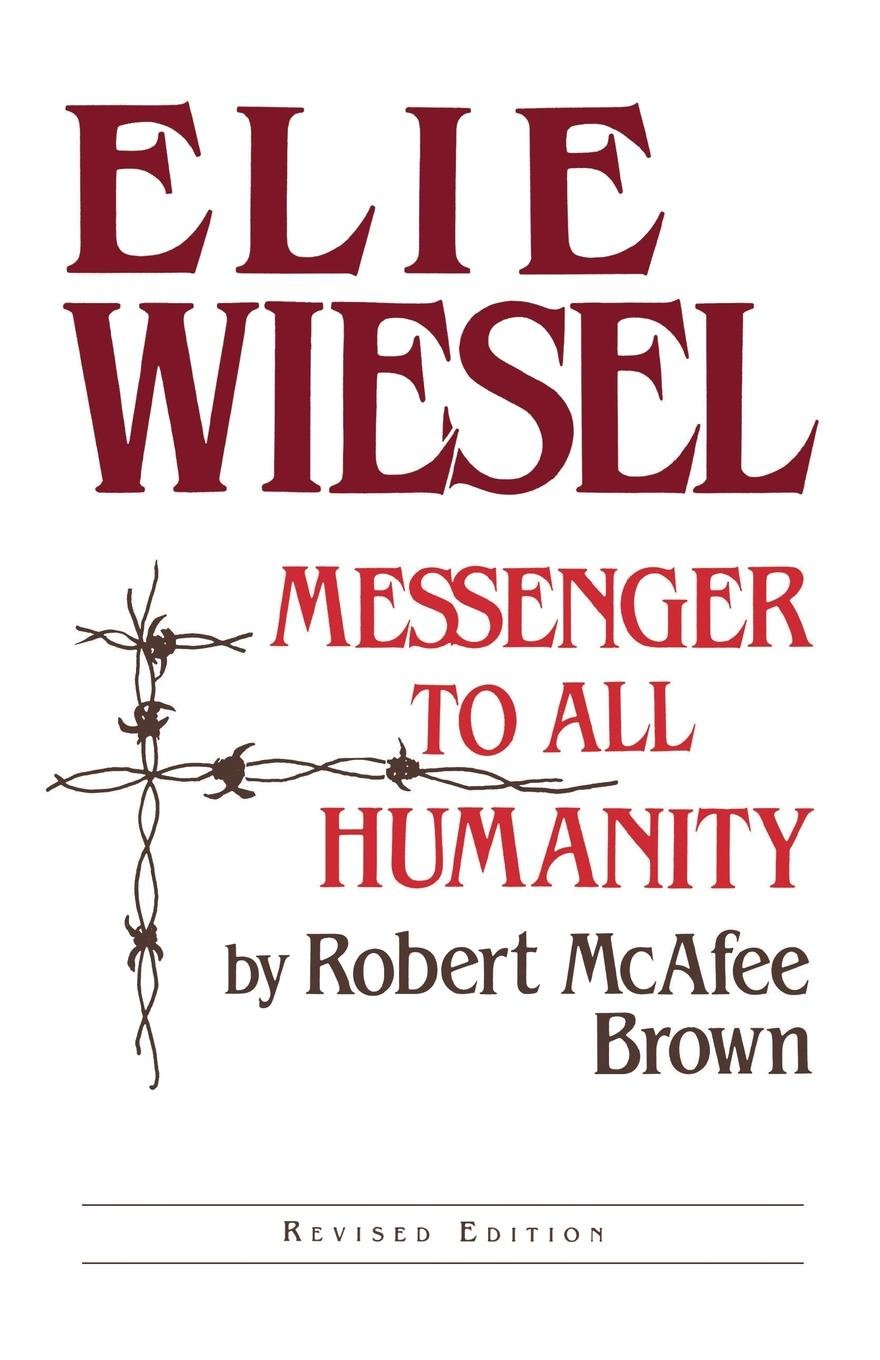 Elie Wiesel: Messenger to All Humanity, Revised Edition PDF