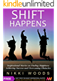 Shift Happens: Inspirational Stories on Finding Happiness, Achieving Success and Overcoming Obstacles