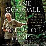 Seeds of Hope: Wisdom and Wonder from the World of Plants | Jane Goodall,Gail Hudson (contributor)