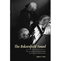 The Bakersfield Sound: How a Generation of Displaced Okies Revoluntionized American Music