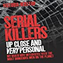 Serial Killers: Up Close and Very Personal Audiobook by Victoria Redstall Narrated by Drew Campbell